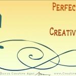 Perfection and Creativity - the Dynamics - Perfection kills creativity.