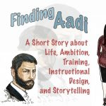 ID fiction - short instructional stories about ID concepts, trainings - Finding Aadi - a story about life, ambition, training, instructional design, and storytelling.